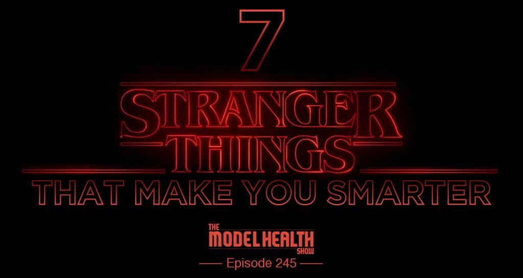 TMHS 245: 7 Stranger Things That Make You Smarter - The