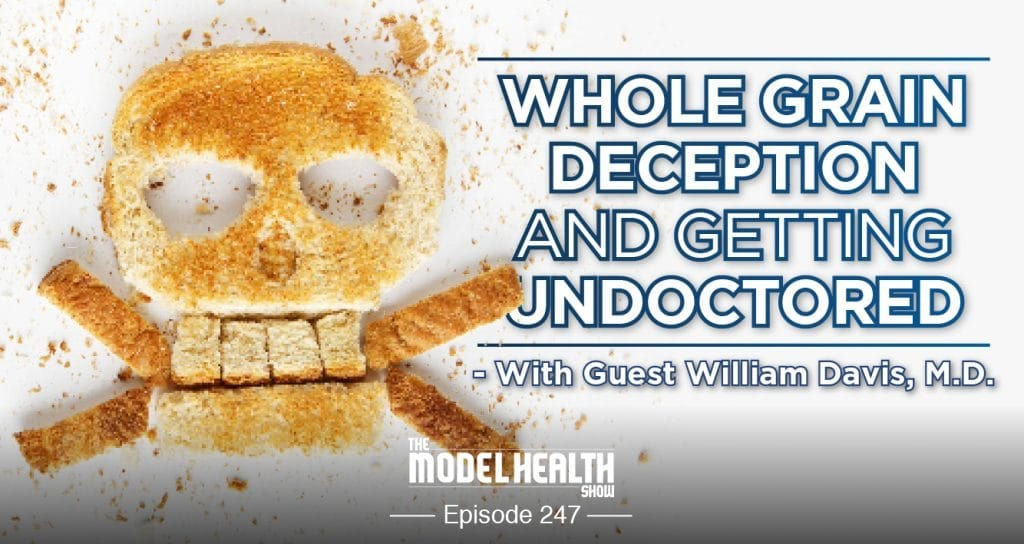 Whole Grain Deception And Getting Undoctored - With William Davis, M.D.