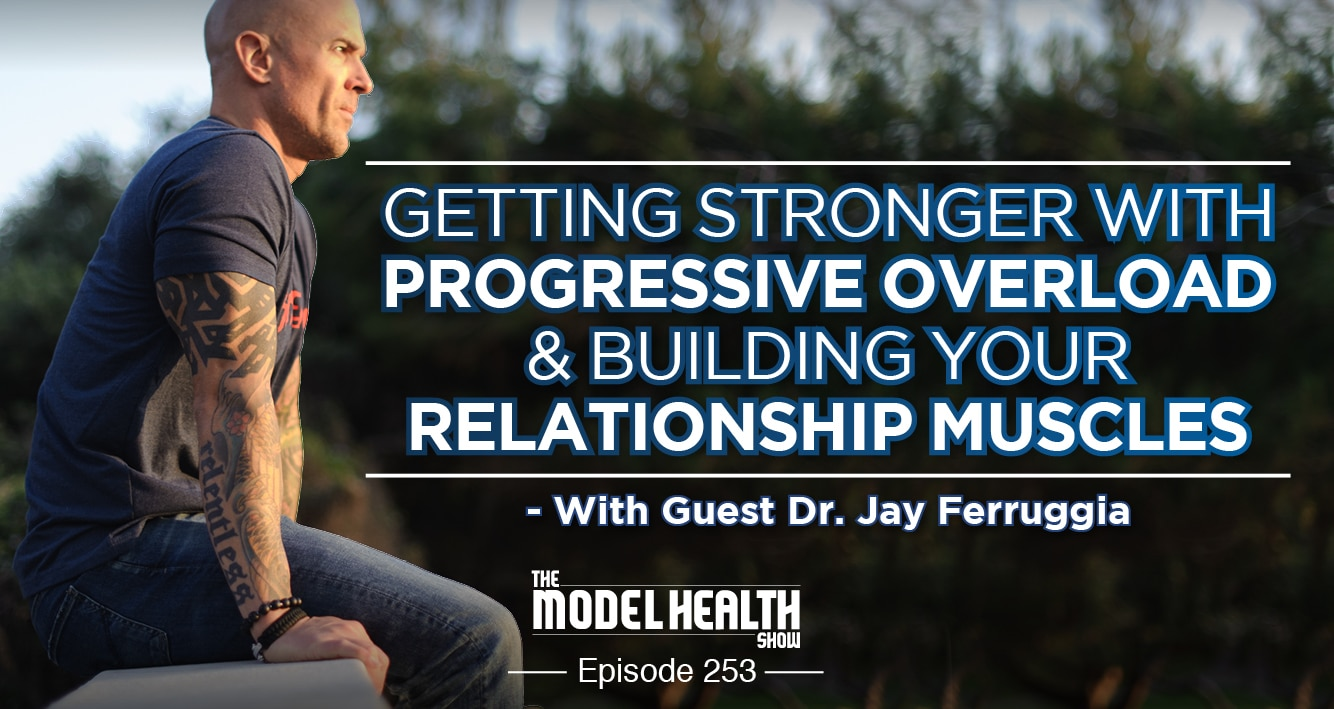 Getting Stronger With Progressive Overload & Building Your Relationship Muscles - With Jay Ferruggia
