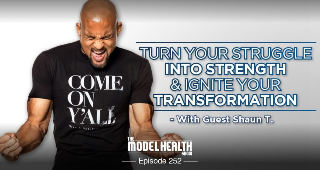 Turn Your Struggle Into Strength & Ignite Your Transformation - With Shaun T.