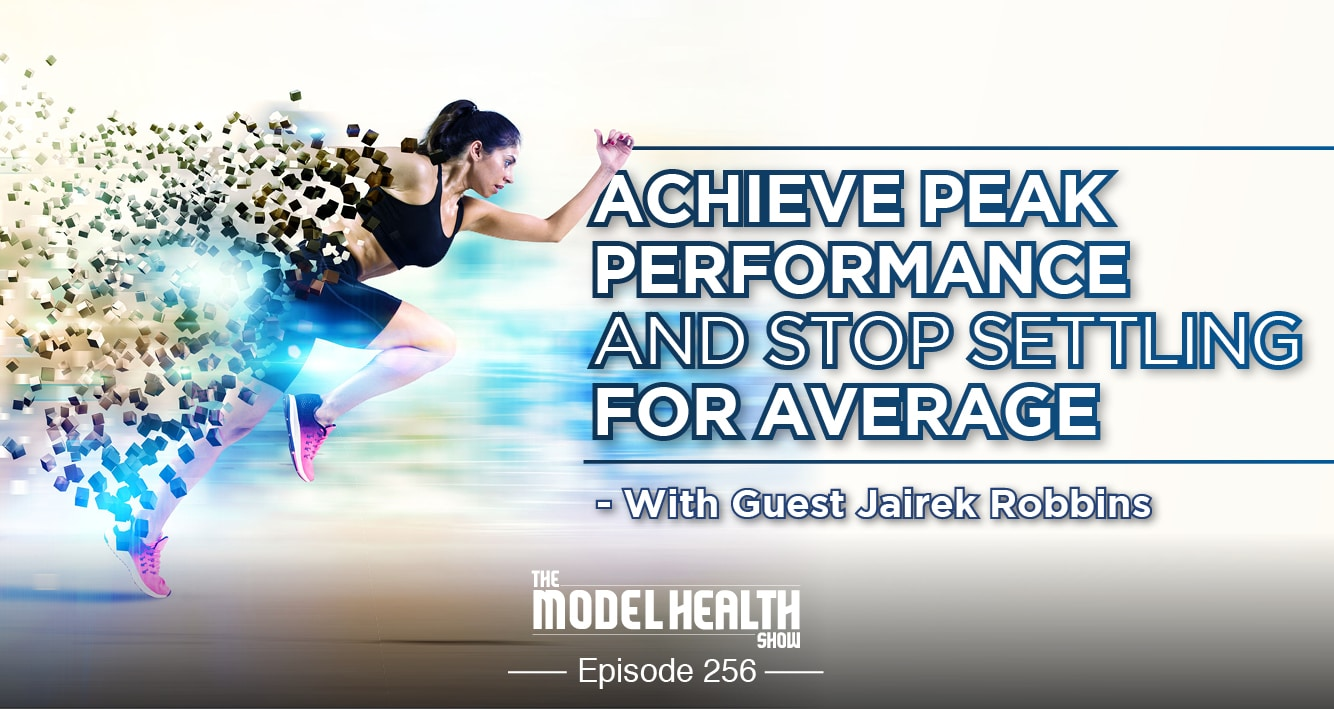 Achieve Peak Performance And Stop Settling For Average - With Guest Jairek Robbins