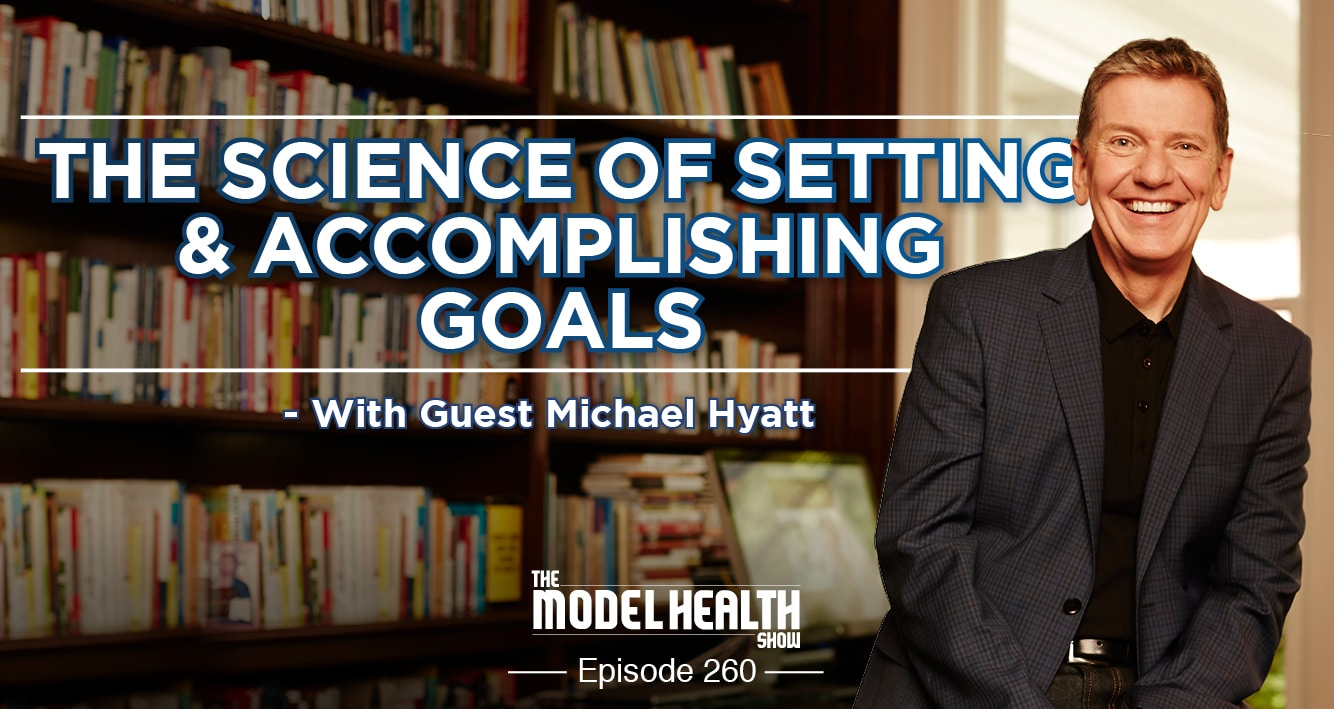 The Science Of Setting & Accomplishing Goals - With Michael Hyatt