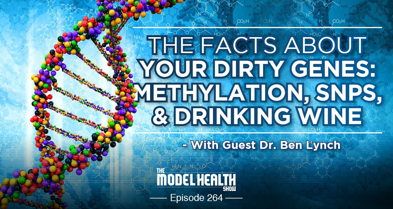 The Facts About Your Dirty Genes - Methylation, SNPs, & Drinking Wine - With Dr. Ben Lynch
