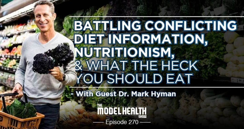 Battling Conflicting Diet Information, Nutritionism, & What The Heck You Should Eat - With Dr. Mark Hyman
