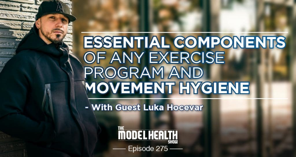 5afb3ca060b TMHS 275: Essential Components Of Any Exercise Program And Movement Hygiene  - With Luka Hocevar - The Model Health Show