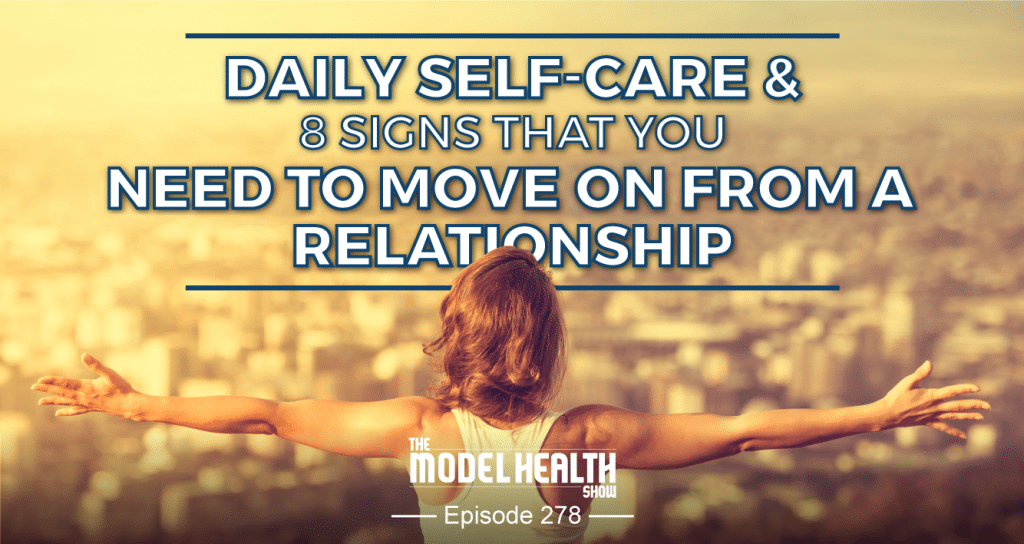 TMHS 278: Daily Self-Care & 8 Signs That You Need To Move On