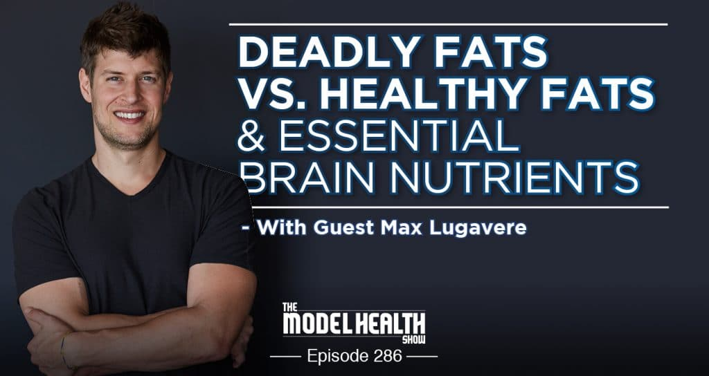 Deadly Fats Vs. Healthy Fats & Essential Brain Nutrients - With Guest Max Lugavere