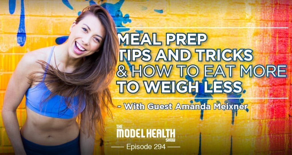 Meal Prep Tips And Tricks And How To Eat More To Weight Less - With Guest Amanda Meixner