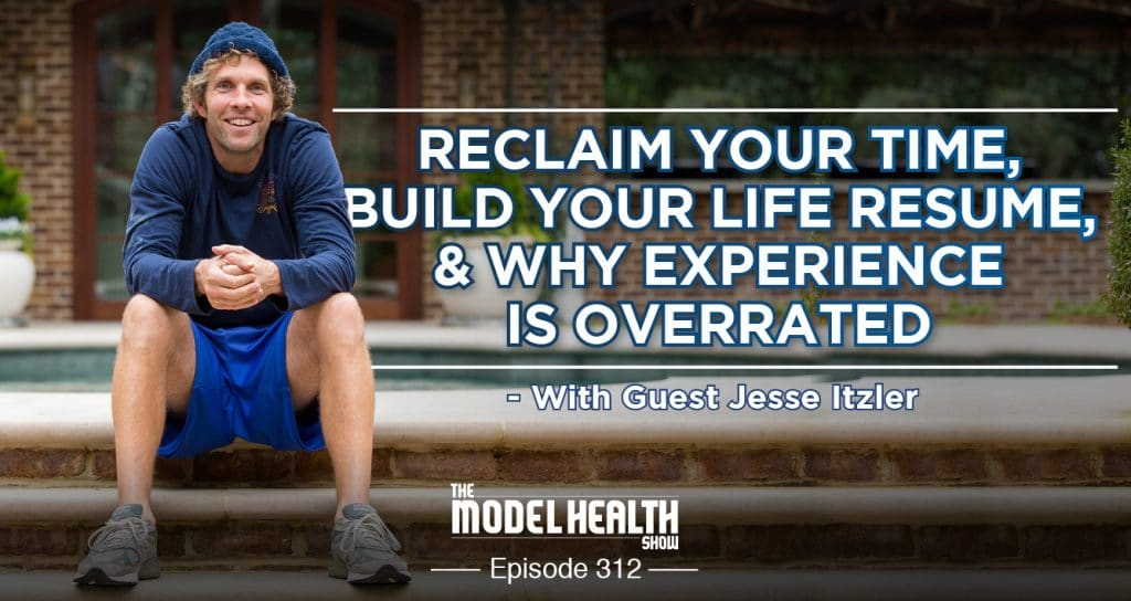 Reclaim Your Time, Build Your Life Resume, & Why Experience Is Overrated - With Guest Jesse Itzler