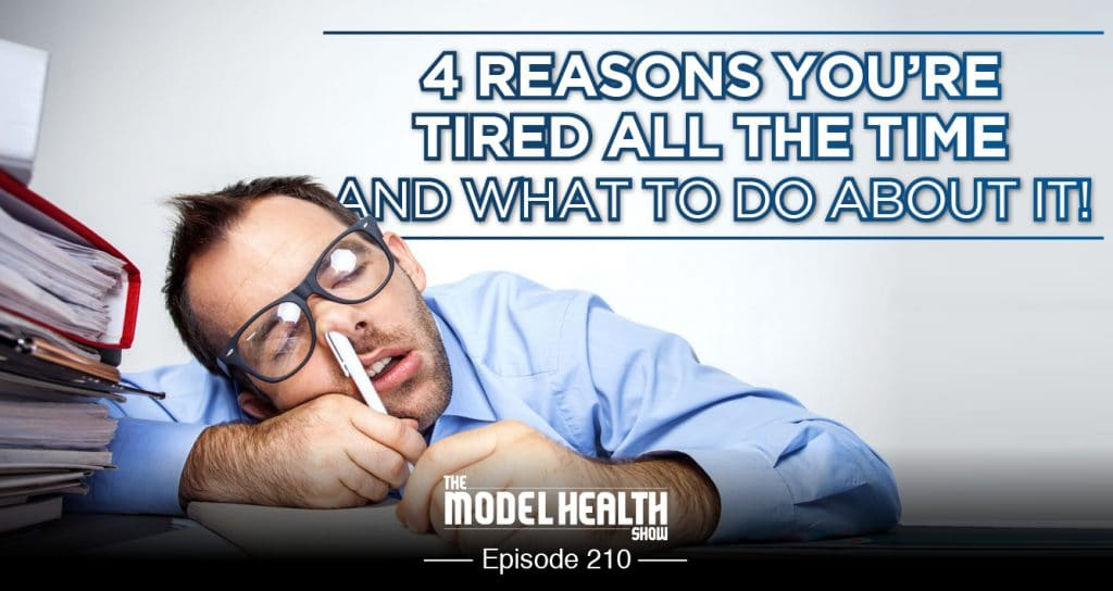 762c51077b0744 TMHS 210  4 Reasons You re Tired All The Time (And What To Do About It!) -  The Model Health Show