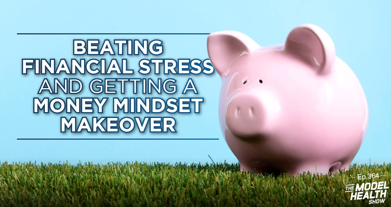 TMHS 364: Beating Financial Stress And Getting A Money Mindset