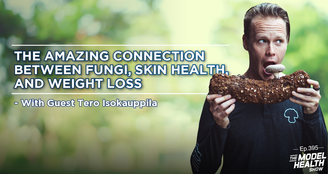 The Amazing Connection Between Fungi, Skin Health, And Weight Loss - With Guest Tero Isokauppila